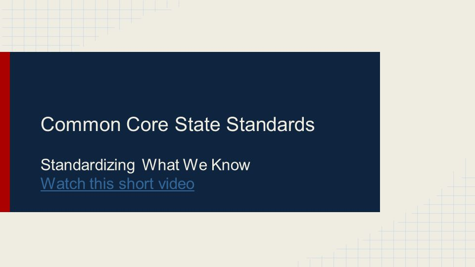 Common Core State Standards Standardizing What We Know Watch this short video