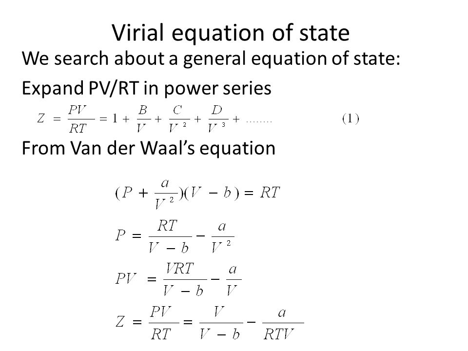 Virial equation of state We search about a general equation of state: Expand PV/RT in power series From Van der Waal's equation