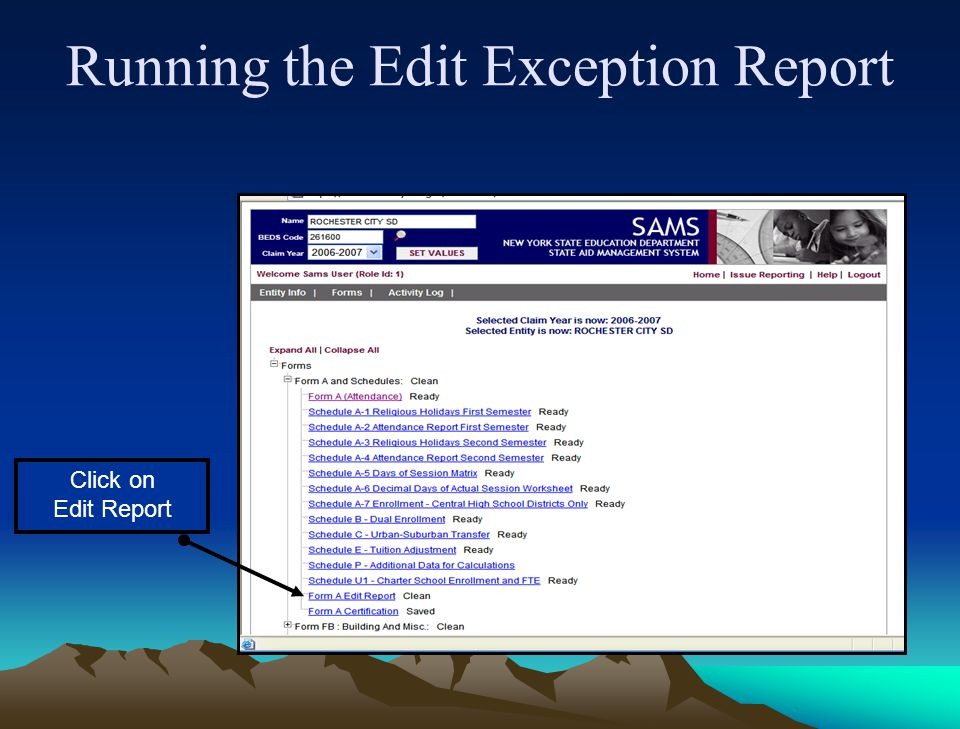 Edit Exception Report Each form set has an Edit Exception Report. Edit Reports can be found at the end of the following form trees: Form A (Attendance