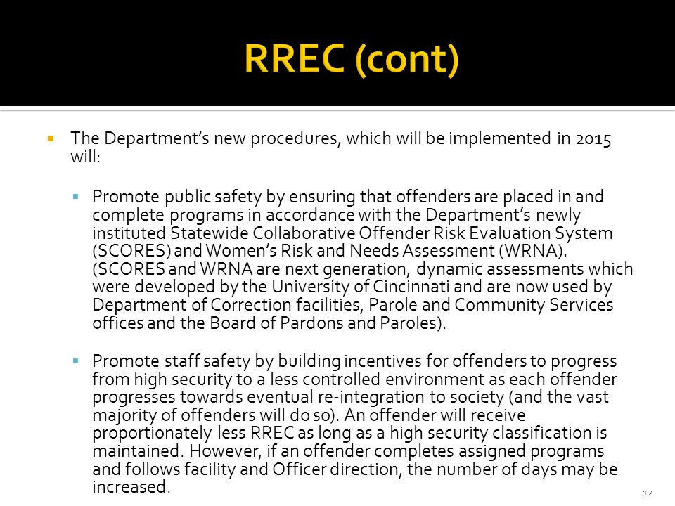  The Department's new procedures, which will be implemented in 2015 will:  Promote public safety by ensuring that offenders are placed in and comple