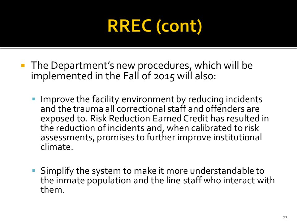  The Department's new procedures, which will be implemented in the Fall of 2015 will also:  Improve the facility environment by reducing incidents a