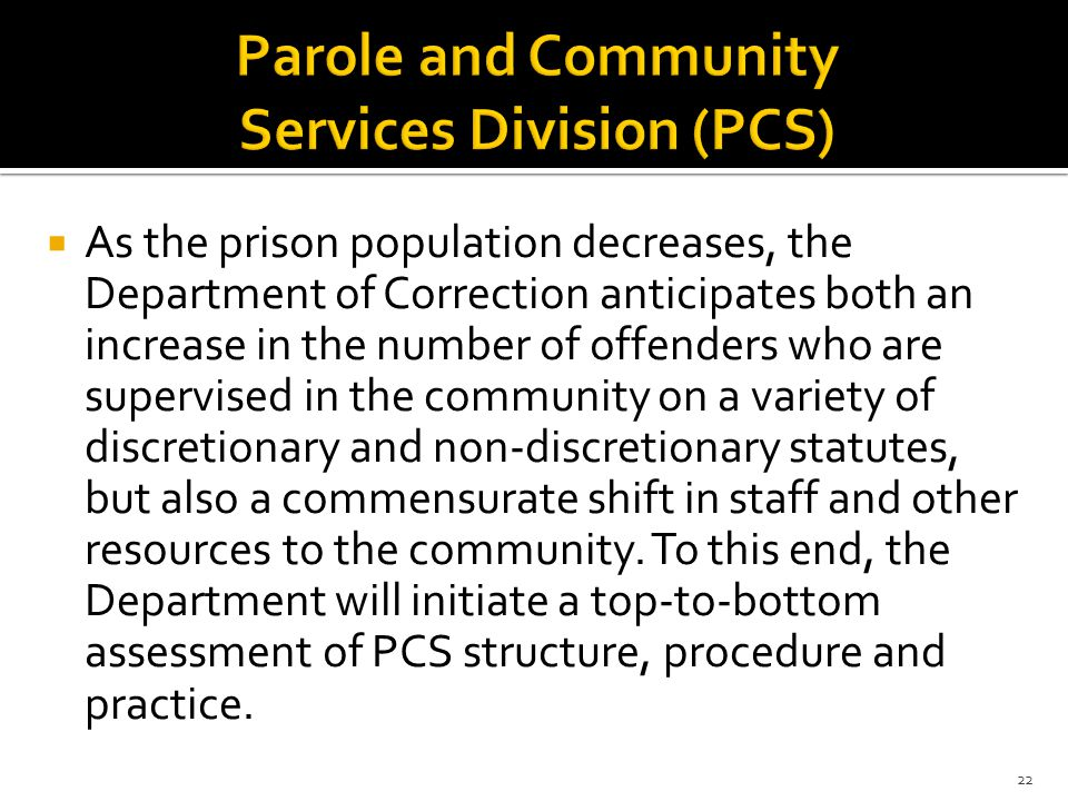  As the prison population decreases, the Department of Correction anticipates both an increase in the number of offenders who are supervised in the c
