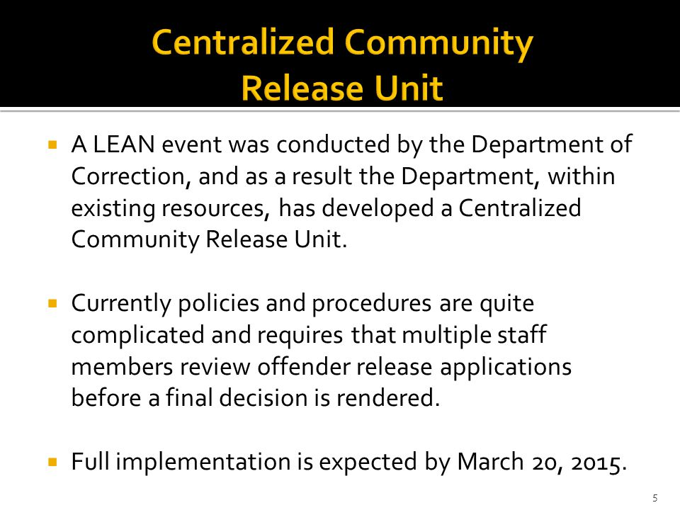  The Department's new procedures, which will be implemented, will:  Promote public safety by ensuring that offenders are reviewed for Community Release by one high level decision maker, pairing the correct intensity of supervision and dosage of community treatment for each offender.