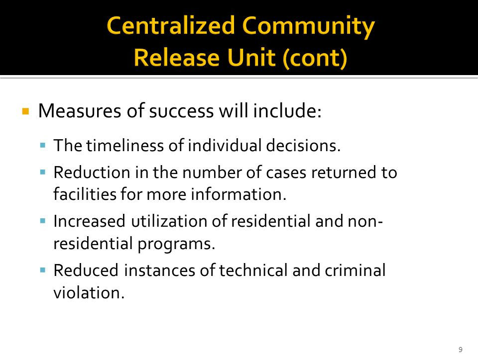  The success of the Unit will be measured by:  Reduced recidivism of the offenders taking part in the program.