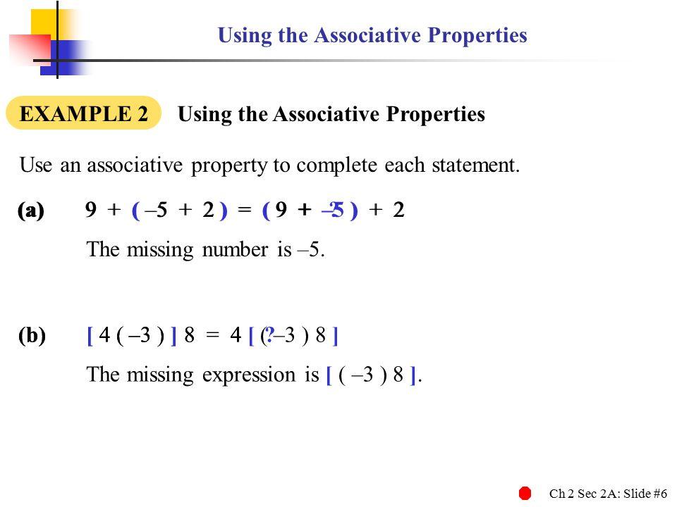 Ch 2 Sec 2A: Slide #6 (a)9 + ( –5 + 2 ) = ( 9 + .