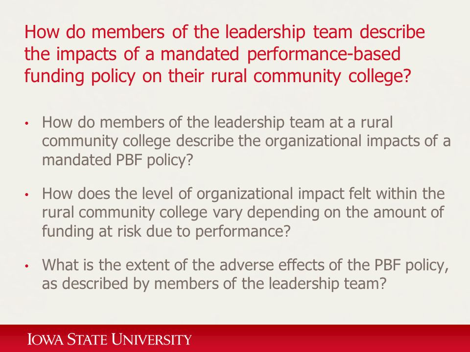 How do members of the leadership team describe the impacts of a mandated performance-based funding policy on their rural community college? How do mem