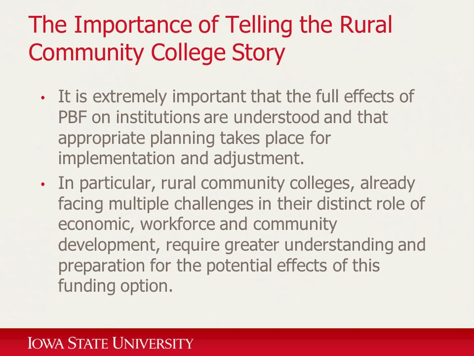 The Importance of Telling the Rural Community College Story It is extremely important that the full effects of PBF on institutions are understood and