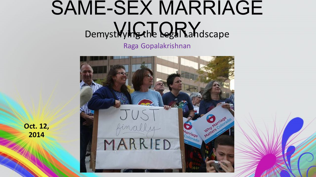 SAME-SEX MARRIAGE VICTORY Demystifying the Legal Landscape Raga Gopalakrishnan Oct. 12, 2014