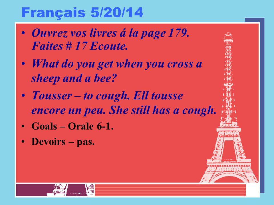 Français 5/20/14 Ouvrez vos livres á la page 179. Faites # 17 Ecoute.