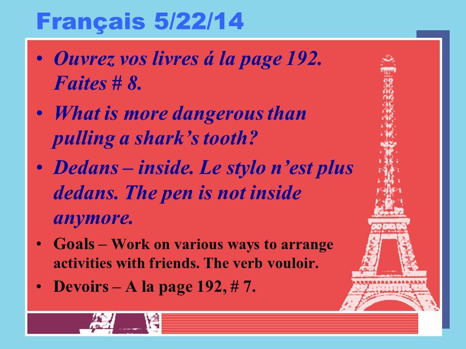 Français 5/22/14 Ouvrez vos livres á la page 192. Faites # 8.