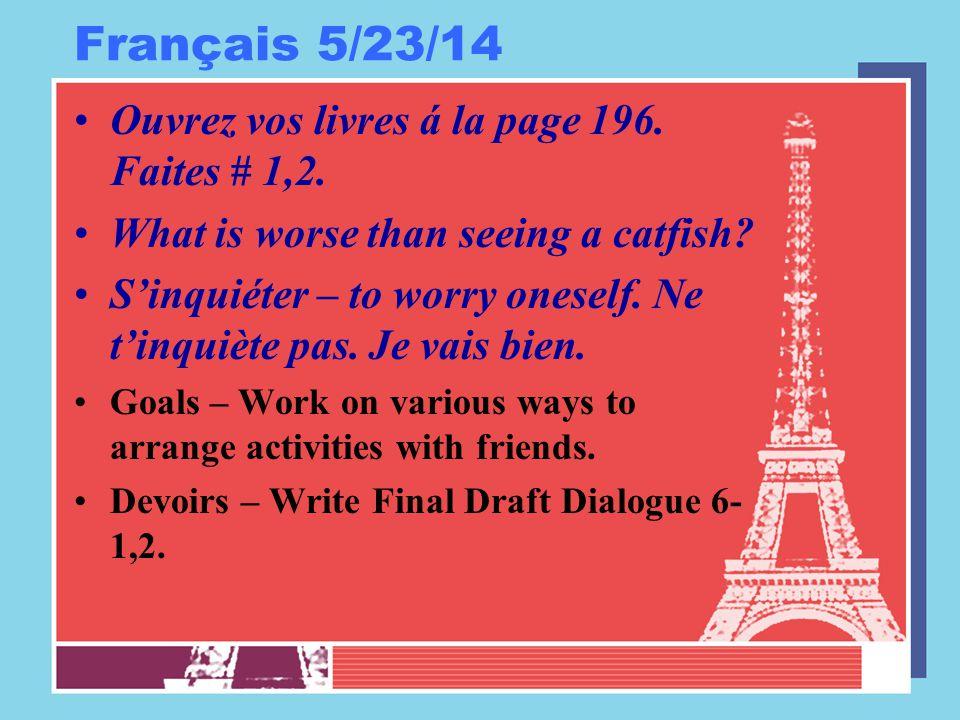 Français 5/23/14 Ouvrez vos livres á la page 196. Faites # 1,2.