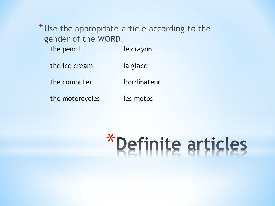 * Same logic applies to the indefinite article a pencil an ice cream a computer motorcycles un crayon une glace un ordinateur des motos