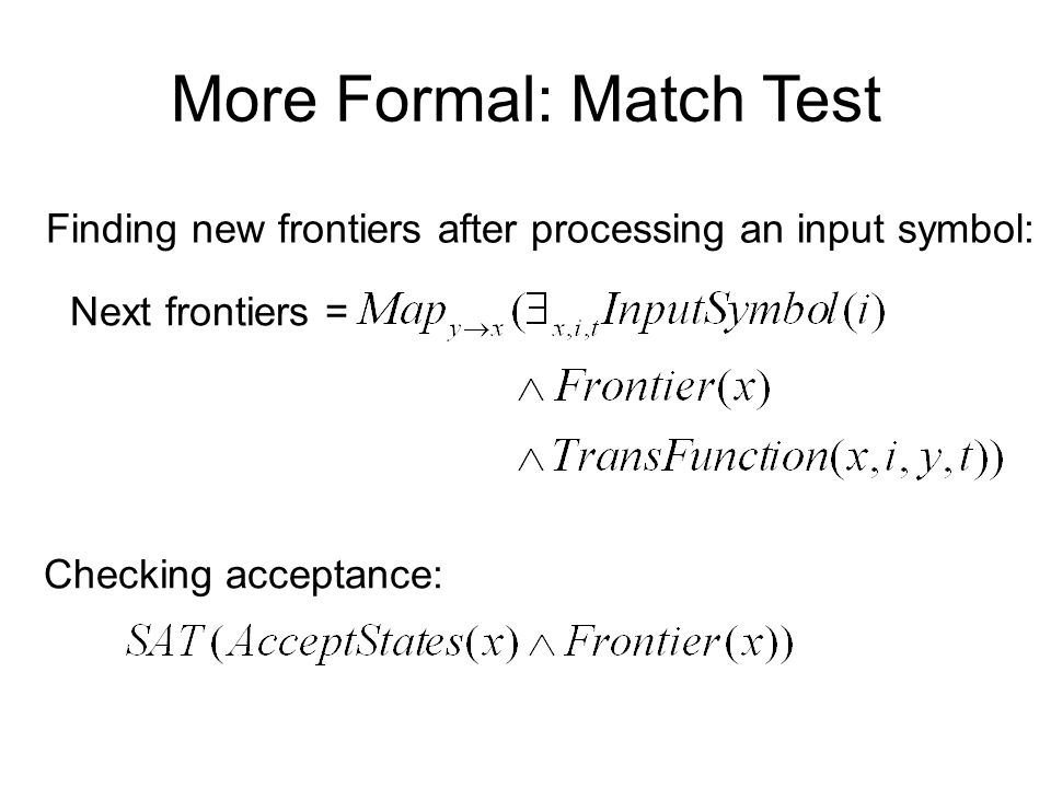 More Formal: Match Test Finding new frontiers after processing an input symbol: Next frontiers = Checking acceptance: