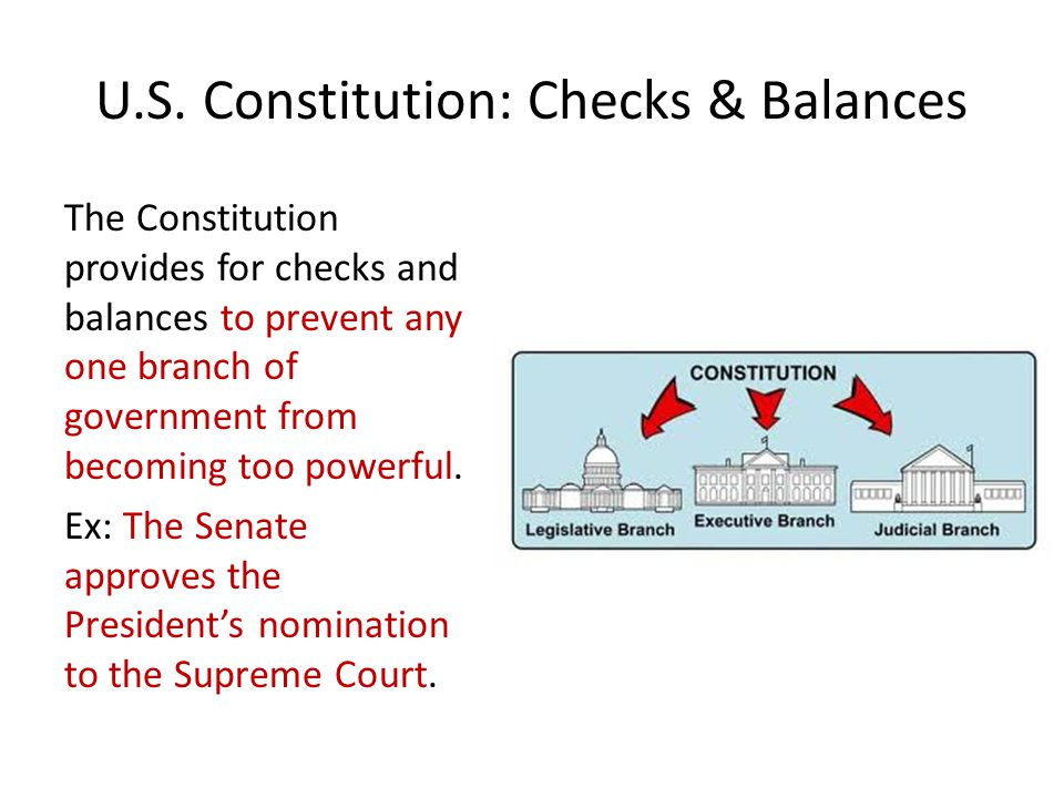 U.S. Constitution: Checks & Balances The Constitution provides for checks and balances to prevent any one branch of government from becoming too power