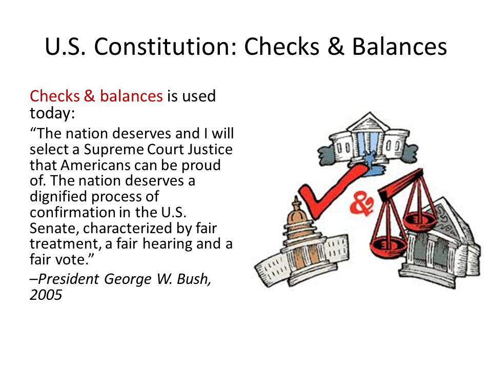 """U.S. Constitution: Checks & Balances Checks & balances is used today: """"The nation deserves and I will select a Supreme Court Justice that Americans ca"""