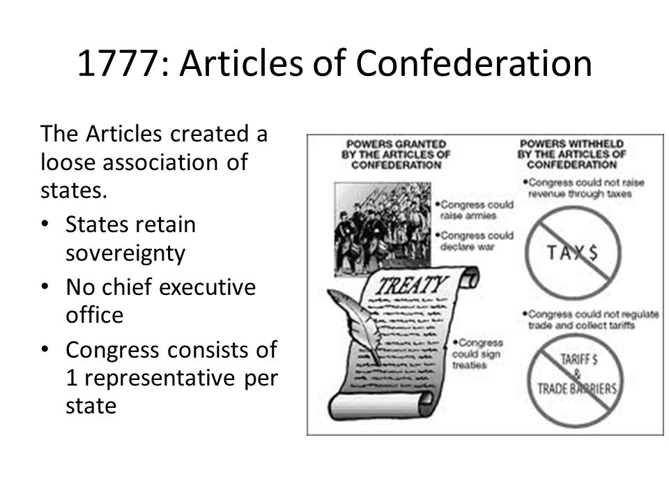 1777: Articles of Confederation The Articles created a loose association of states.