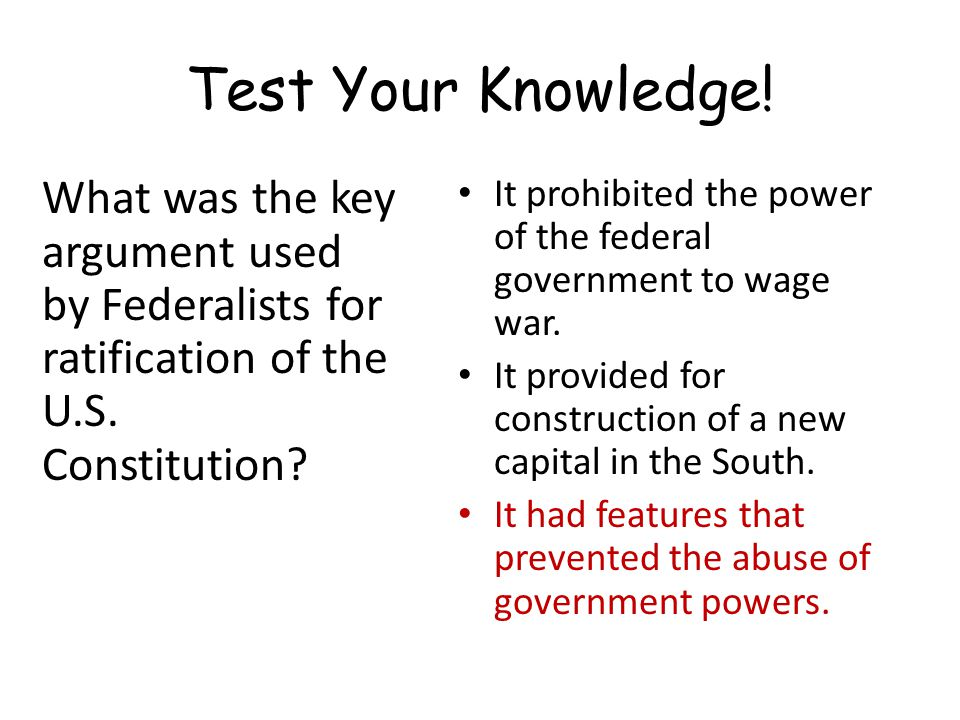 Test Your Knowledge.What was the key argument used by Federalists for ratification of the U.S.