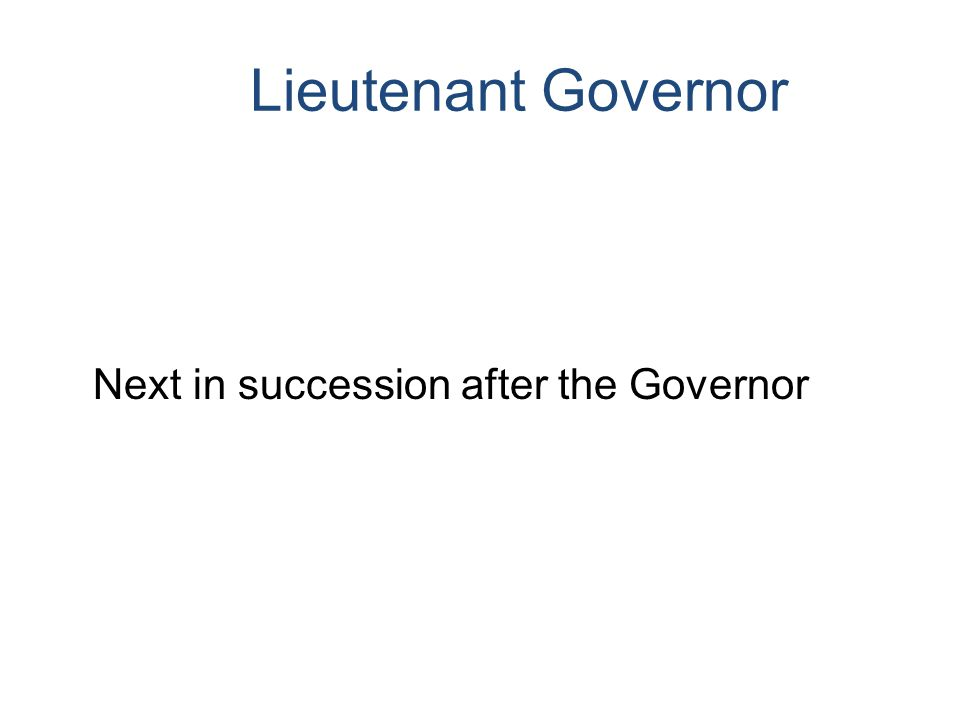 Lieutenant Governor Next in succession after the Governor