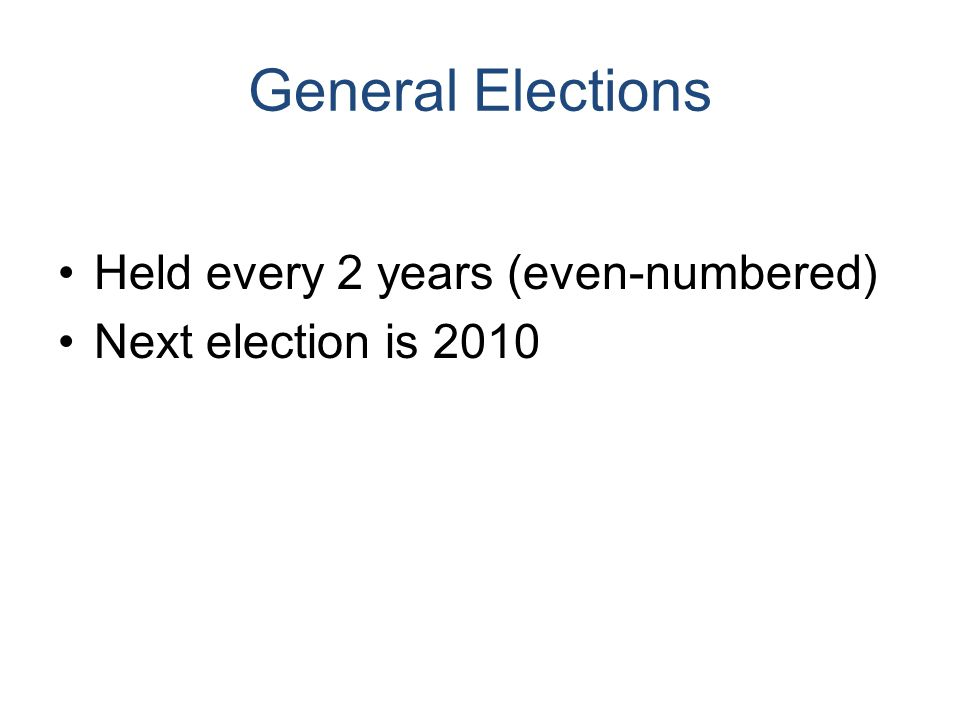 General Elections Held every 2 years (even-numbered) Next election is 2010