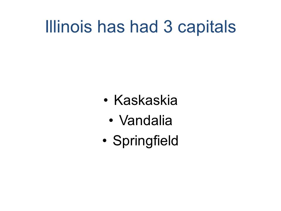 Illinois has had 3 capitals Kaskaskia Vandalia Springfield