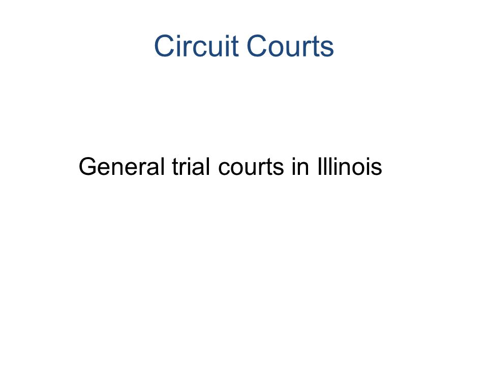 Circuit Courts General trial courts in Illinois