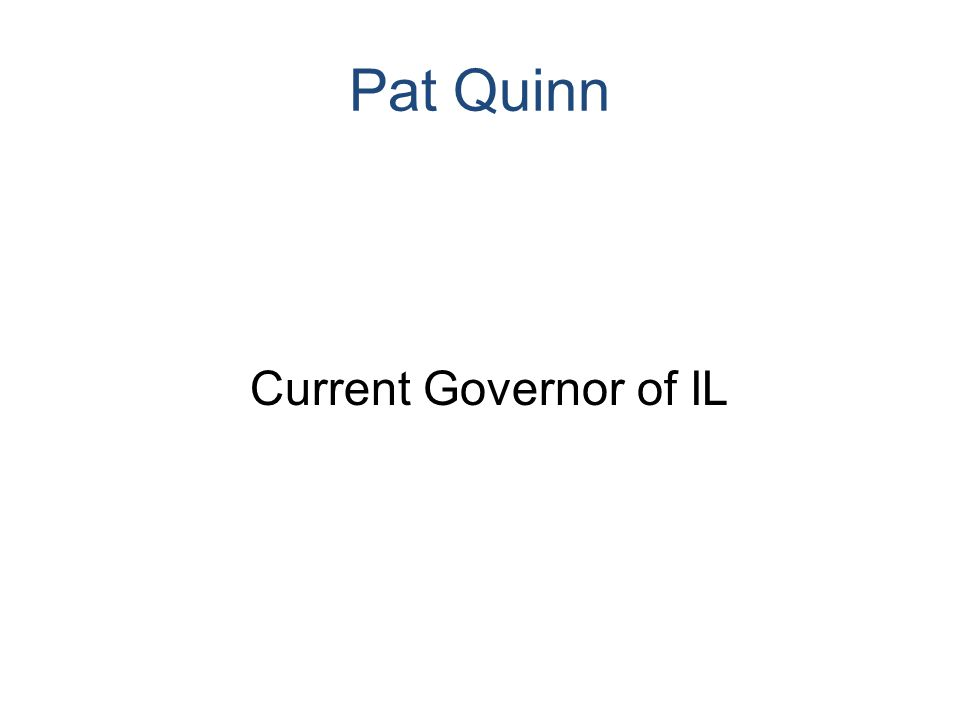 Pat Quinn Current Governor of IL