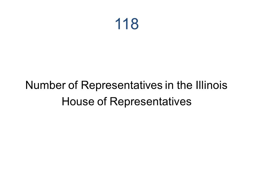 118 Number of Representatives in the Illinois House of Representatives