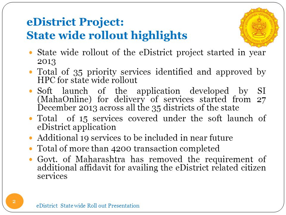 eDistrict Project: State wide rollout highlights State wide rollout of the eDistrict project started in year 2013 Total of 35 priority services identi
