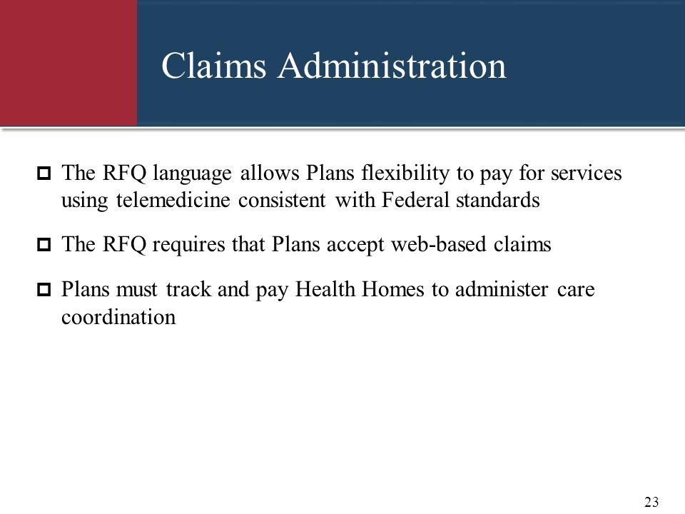 Claims Administration  The RFQ language allows Plans flexibility to pay for services using telemedicine consistent with Federal standards  The RFQ r