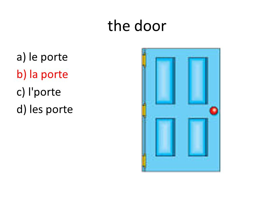 the door a) le porte b) la porte c) l porte d) les porte