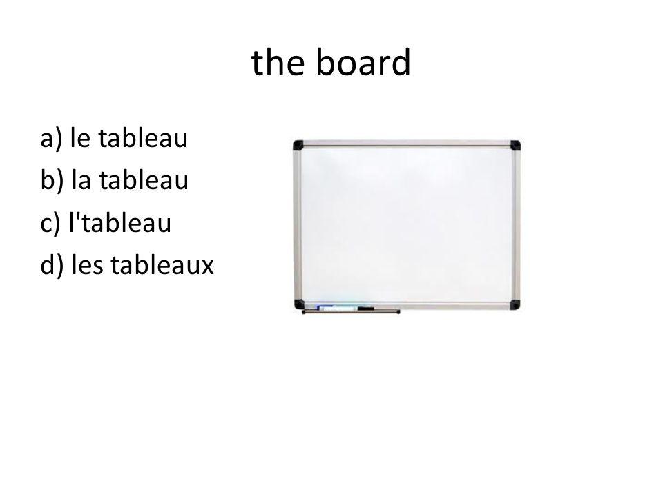 the board a) le tableau b) la tableau c) l tableau d) les tableaux