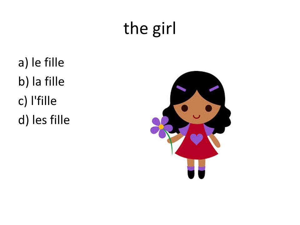 the girl a) le fille b) la fille c) l fille d) les fille