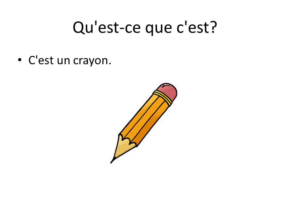 Qu est-ce que c est? C est un crayon.