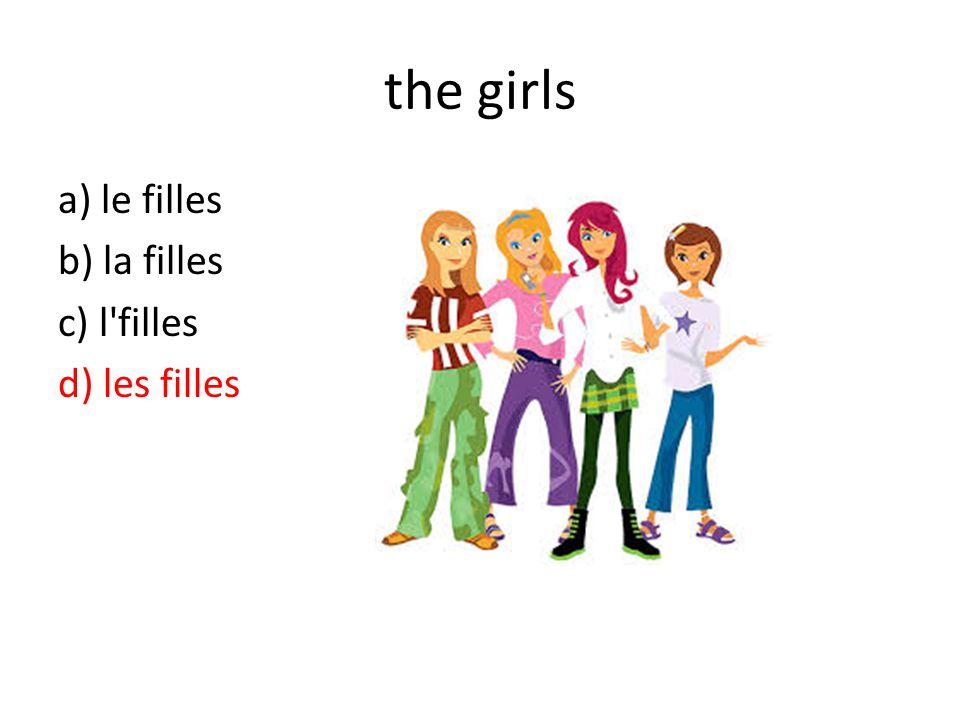 the girls a) le filles b) la filles c) l filles d) les filles