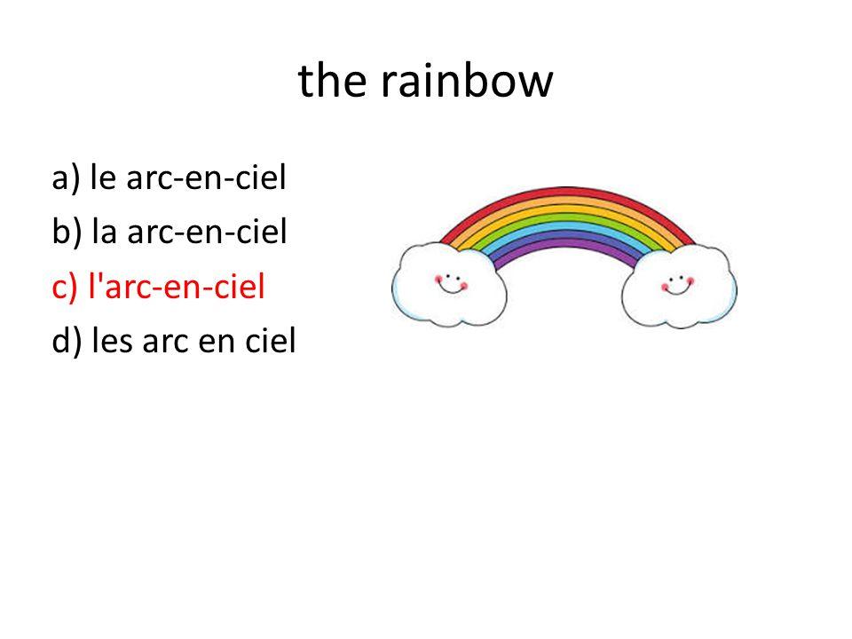 the rainbow a) le arc-en-ciel b) la arc-en-ciel c) l arc-en-ciel d) les arc en ciel