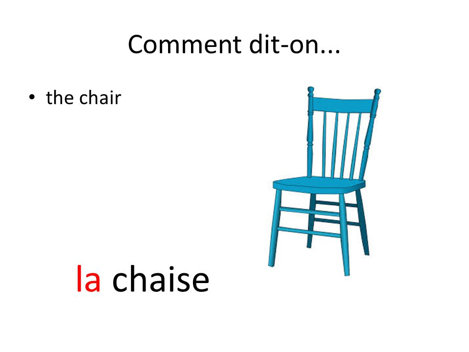 Comment dit-on... the chair la chaise