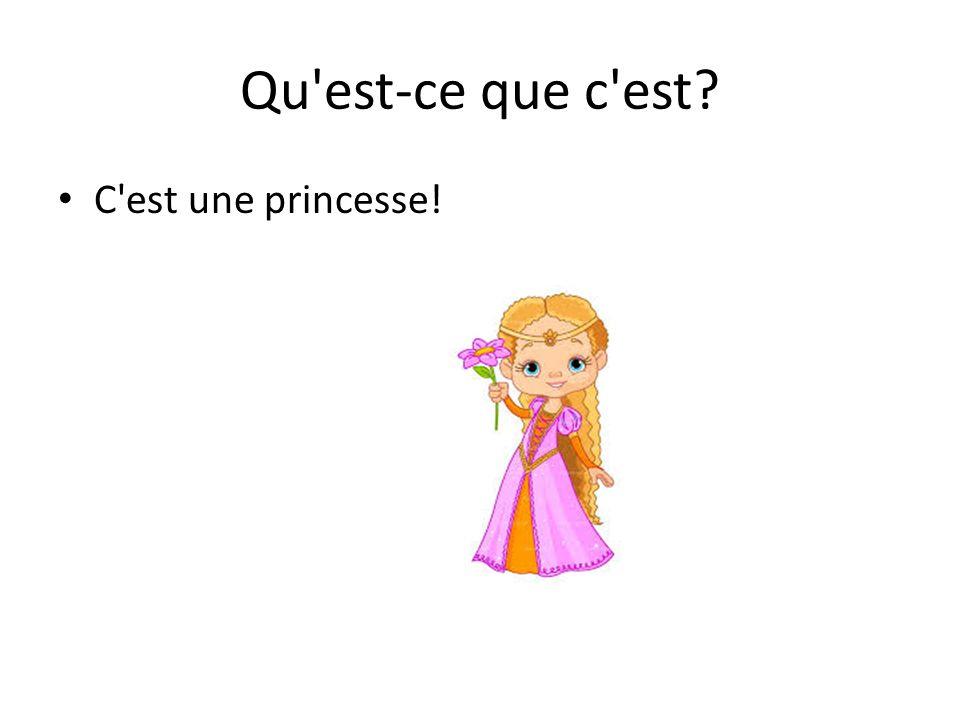 Qu est-ce que c est C est une princesse!