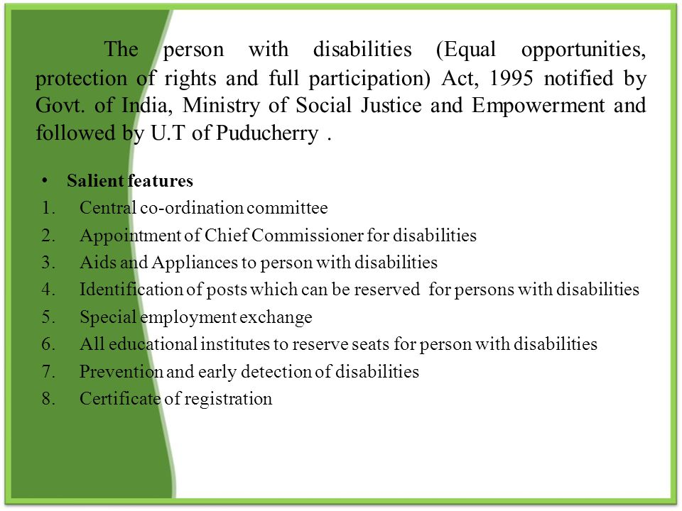 Implementation of the Persons with Disabilities Act,1995 with PWD Amendment Rules, 1999 Persons with Disabilities Act Notified by Govt.
