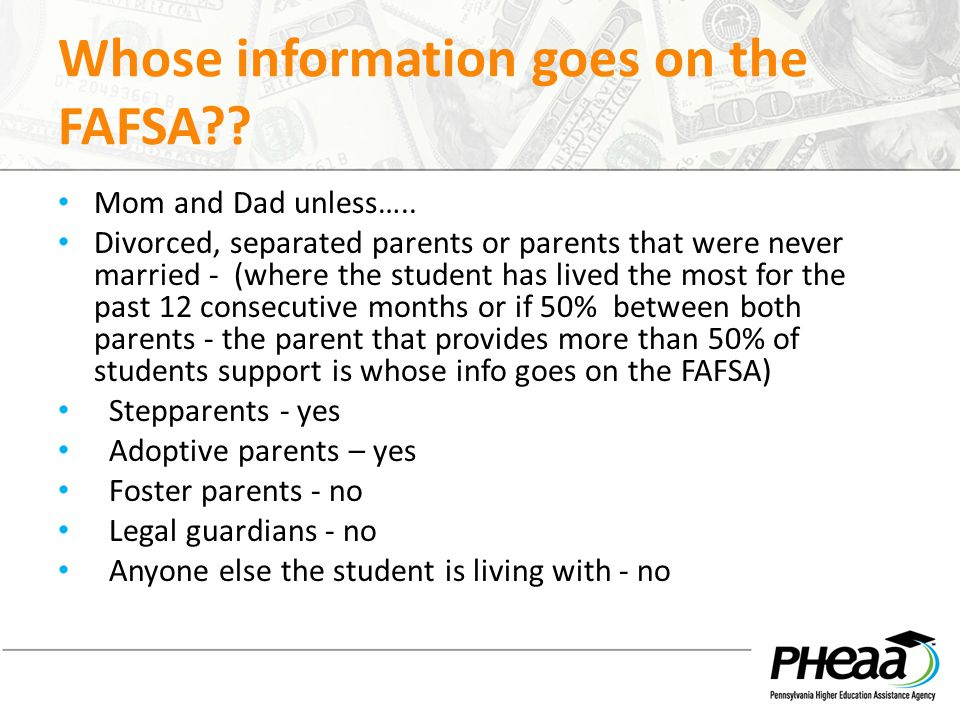 Whose information goes on the FAFSA?. Mom and Dad unless…..