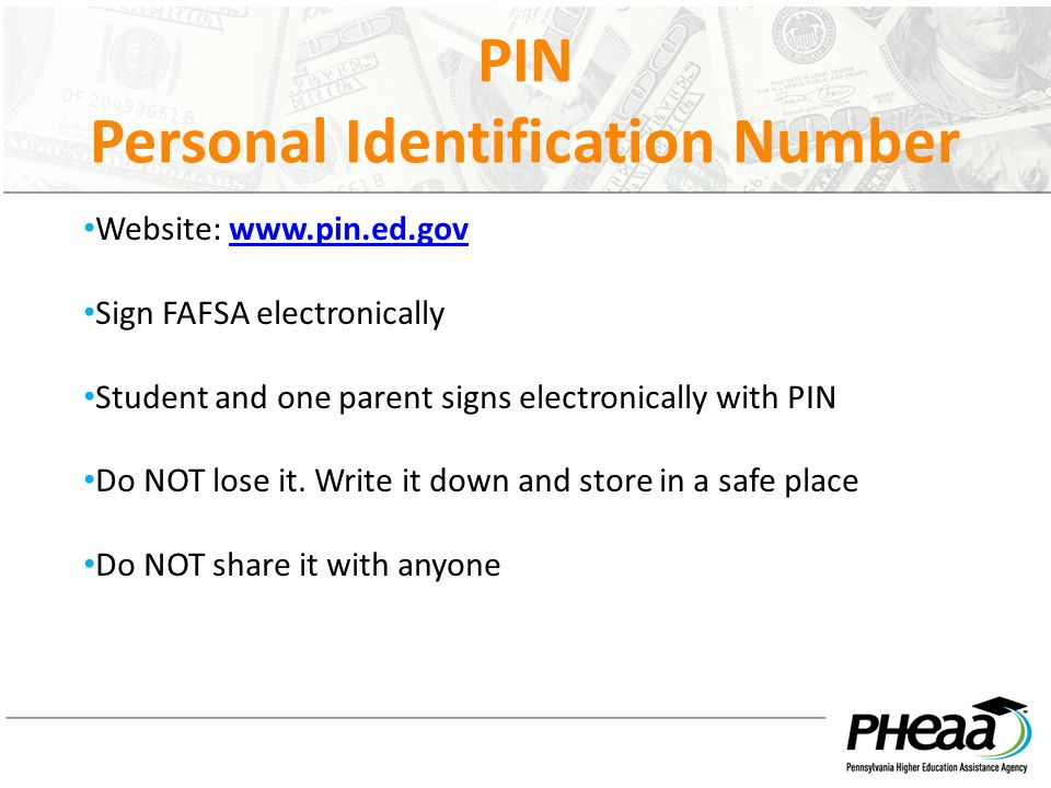 PIN Personal Identification Number Website: www.pin.ed.govwww.pin.ed.gov Sign FAFSA electronically Student and one parent signs electronically with PIN Do NOT lose it.
