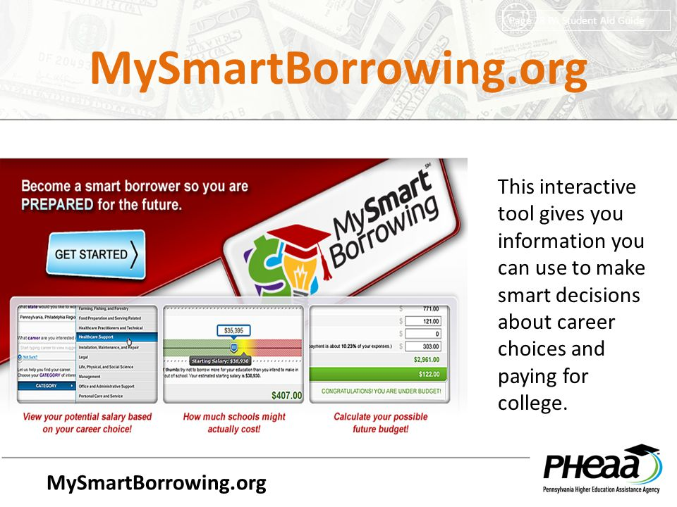 MySmartBorrowing.org Page 28 PA Student Aid Guide This interactive tool gives you information you can use to make smart decisions about career choices and paying for college.