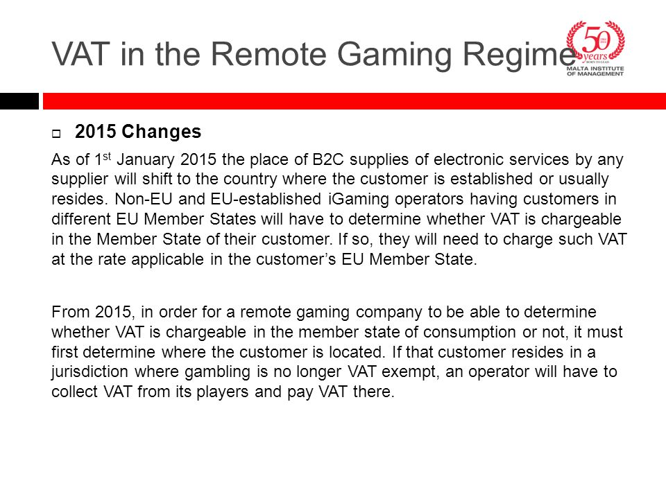  2015 Changes As of 1 st January 2015 the place of B2C supplies of electronic services by any supplier will shift to the country where the customer i