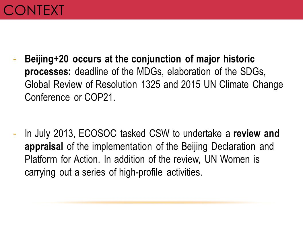 - Beijing+20 occurs at the conjunction of major historic processes: deadline of the MDGs, elaboration of the SDGs, Global Review of Resolution 1325 an