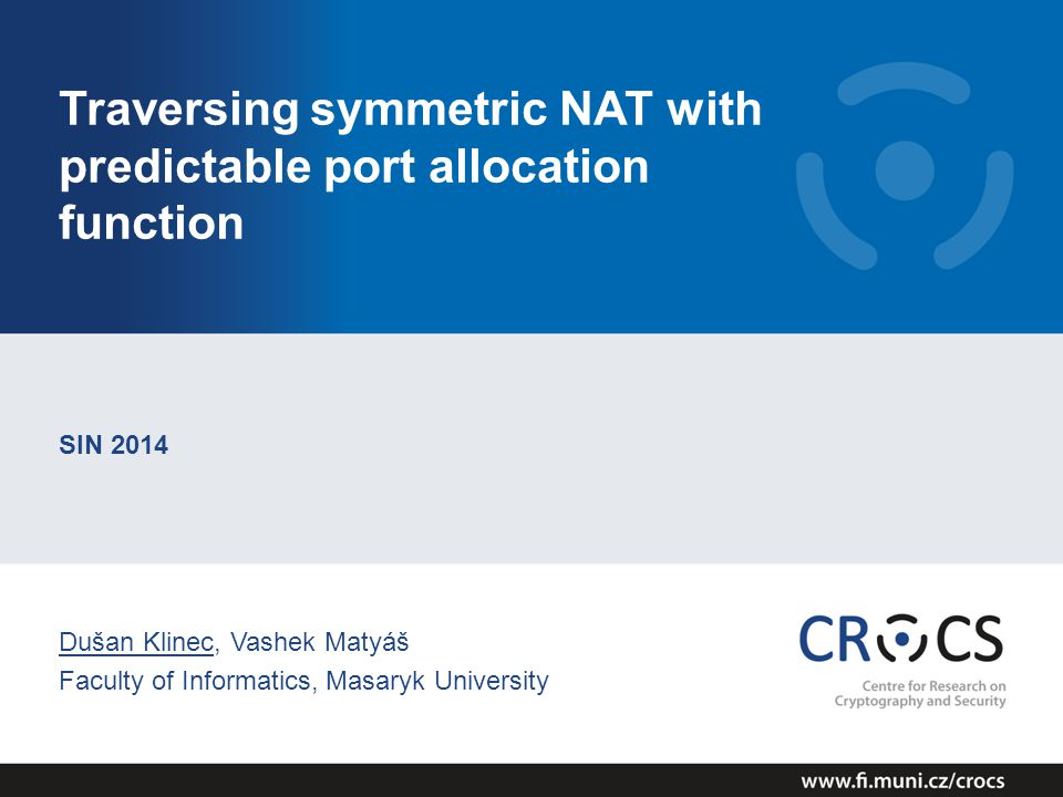 Traversing symmetric NAT with predictable port allocation function SIN 2014 Dušan Klinec, Vashek Matyáš Faculty of Informatics, Masaryk University