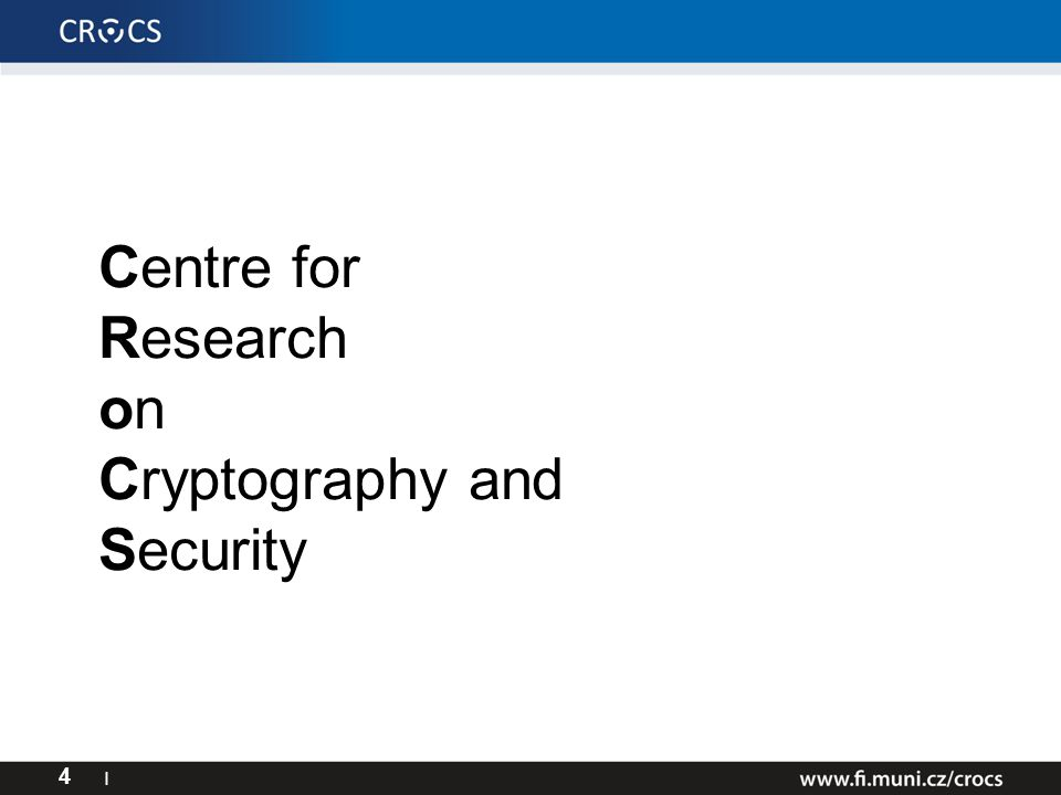 Centre for Research on Cryptography and Security 4 I