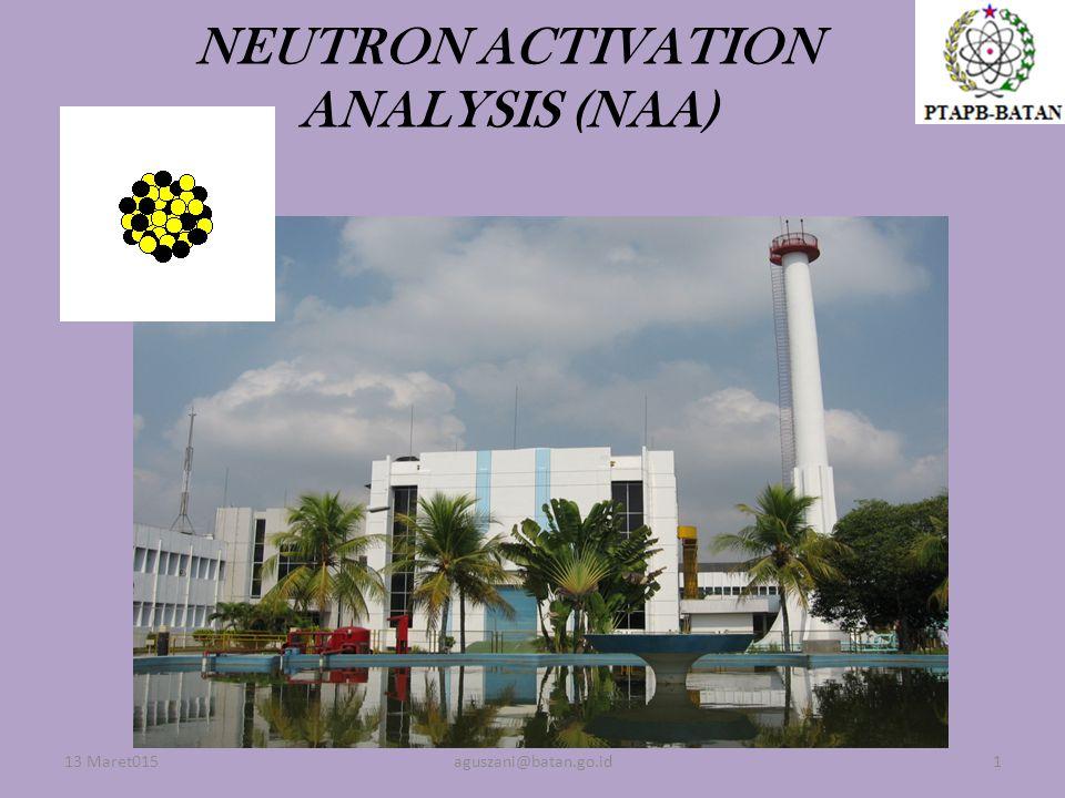 13 Maret015aguszani@batan.go.id1 NEUTRON ACTIVATION ANALYSIS (NAA)