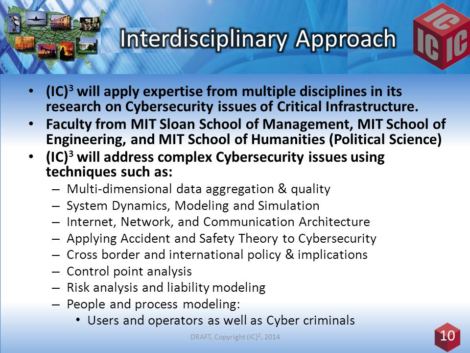(IC) 3 will apply expertise from multiple disciplines in its research on Cybersecurity issues of Critical Infrastructure.