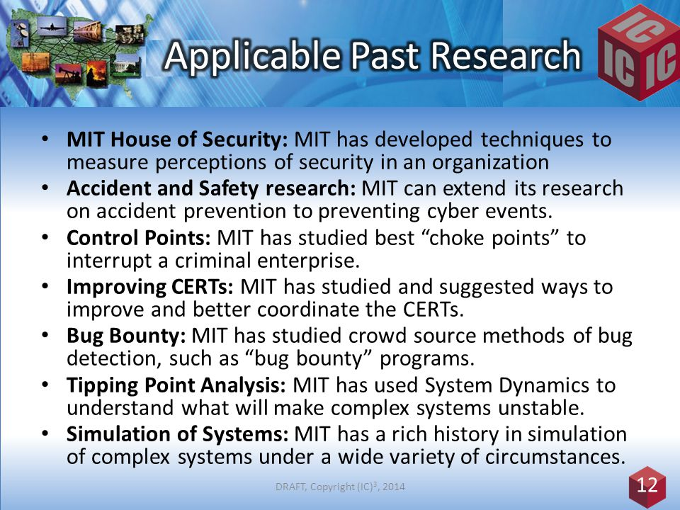 MIT House of Security: MIT has developed techniques to measure perceptions of security in an organization Accident and Safety research: MIT can extend its research on accident prevention to preventing cyber events.
