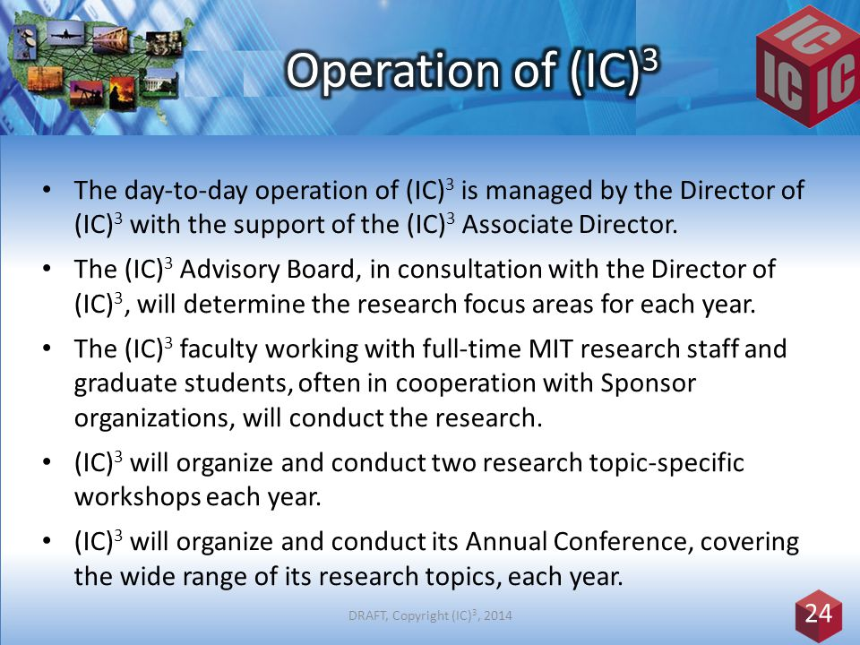 The day-to-day operation of (IC) 3 is managed by the Director of (IC) 3 with the support of the (IC) 3 Associate Director.