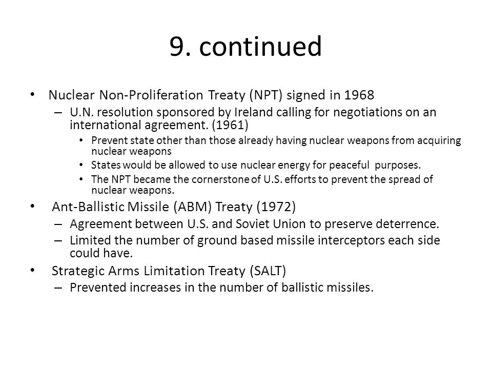 9. continued Nuclear Non-Proliferation Treaty (NPT) signed in 1968 – U.N. resolution sponsored by Ireland calling for negotiations on an international